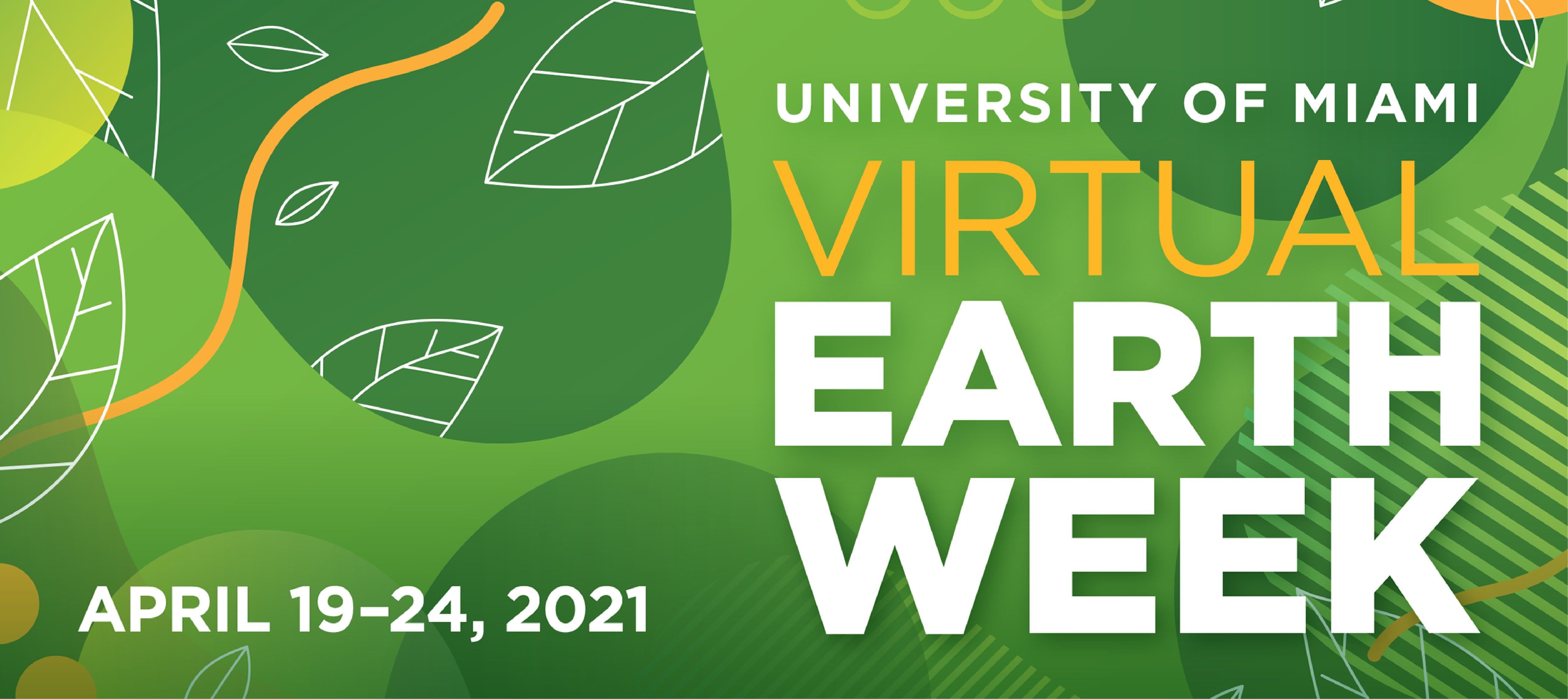 "Green rectangle with white outlines of leaves with the phrase ""University of Miami Virtual Earth Week April 19-24, 2021"""